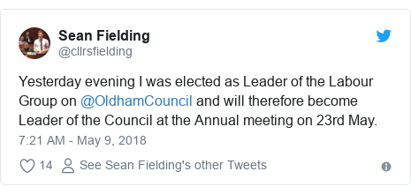 Twitter post by @cllrsfielding: Yesterday evening I was elected as Leader of the Labour Group on @OldhamCouncil and will therefore become Leader of the Council at the Annual meeting on 23rd May.