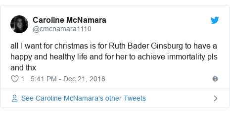 Twitter post by @cmcnamara1110: all I want for christmas is for Ruth Bader Ginsburg to have a happy and healthy life and for her to achieve immortality pls and thx