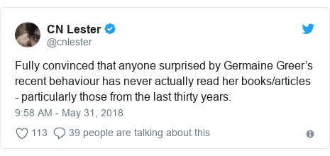 Twitter post by @cnlester: Fully convinced that anyone surprised by Germaine Greer's recent behaviour has never actually read her books/articles  - particularly those from the last thirty years.