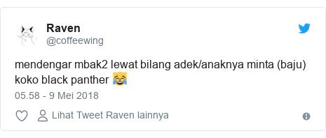 Twitter pesan oleh @coffeewing: mendengar mbak2 lewat bilang adek/anaknya minta (baju) koko black panther 😹