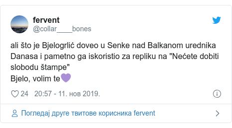 """Twitter post by @collar____bones: ali što je Bjelogrlić doveo u Senke nad Balkanom urednika Danasa i pametno ga iskoristio za repliku na """"Nećete dobiti slobodu štampe"""" Bjelo, volim te💜"""