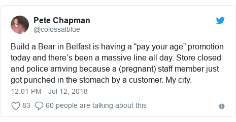 "Twitter post by @colossalblue: Build a Bear in Belfast is having a ""pay your age"" promotion today and there's been a massive line all day. Store closed and police arriving because a (pregnant) staff member just got punched in the stomach by a customer. My city."