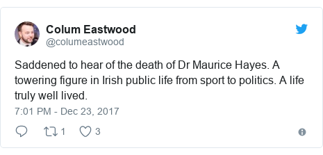 Twitter post by @columeastwood: Saddened to hear of the death of Dr Maurice Hayes. A towering figure in Irish public life from sport to politics. A life truly well lived.