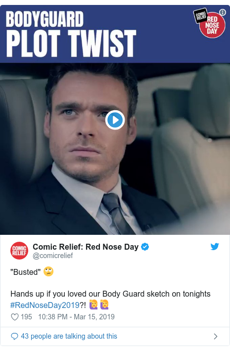 "Twitter post by @comicrelief: Red Nose Day  ""Busted"" 🙄Hands up if you loved our Body Guard sketch on tonights #RedNoseDay2019?! 🙋‍♀️🙋‍♀️"