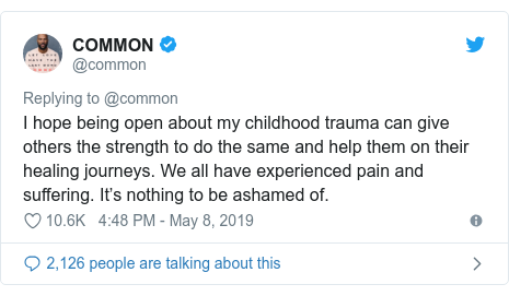 Twitter post by @common: I hope being open about my childhood trauma can give others the strength to do the same and help them on their healing journeys. We all have experienced pain and suffering. It's nothing to be ashamed of.