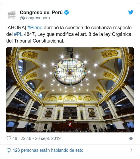 Publicación de Twitter por @congresoperu: [AHORA] #Pleno aprobó la cuestión de confianza respecto del #PL 4847, Ley que modifica el art. 8 de la ley Orgánica del Tribunal Constitucional.