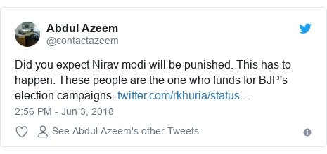 Twitter post by @contactazeem: Did you expect Nirav modi will be punished. This has to happen. These people are the one who funds for BJP's election campaigns.