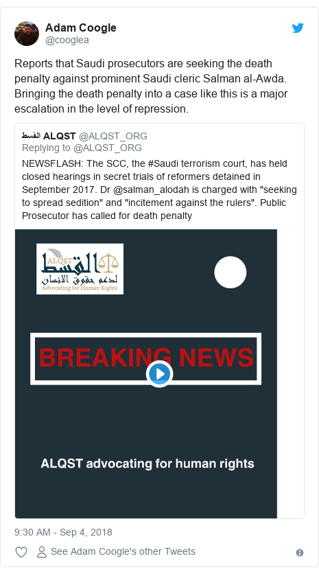 Twitter post by @cooglea: Reports that Saudi prosecutors are seeking the death penalty against prominent Saudi cleric Salman al-Awda. Bringing the death penalty into a case like this is a major escalation in the level of repression.