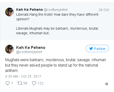 Twitter post by @coolfunnytshirt: Mughals were barbaric, murderous, brutal, savage, inhuman but they never asked people to stand up for the national anthem.