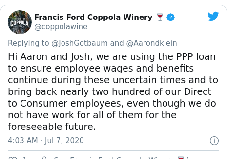 Twitter post by @coppolawine: Hi Aaron and Josh, we are using the PPP loan to ensure employee wages and benefits continue during these uncertain times and to bring back nearly two hundred of our Direct to Consumer employees, even though we do not have work for all of them for the foreseeable future.