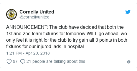 Twitter post by @cornellyunited: ANNOUNCEMENT  The club have decided that both the 1st and 2nd team fixtures for tomorrow WILL go ahead, we only feel it is right for the club to try gain all 3 points in both fixtures for our injured lads in hospital.