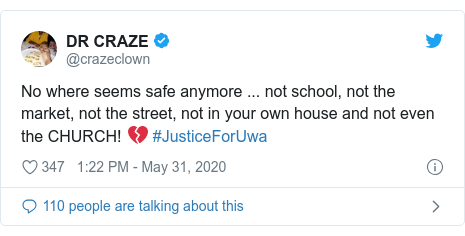 Twitter post by @crazeclown: No where seems safe anymore ... not school, not the market, not the street, not in your own house and not even the CHURCH! 💔 #JusticeForUwa