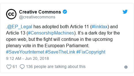 Twitter post by @creativecommons: .@EP_Legal has adopted both Article 11 (#linktax) and Article 13 (#CensorshipMachines). It's a dark day for the open web, but the fight will continue in the upcoming plenary vote in the European Parliament. #SaveYourInternet #SaveTheLink #FixCopyright