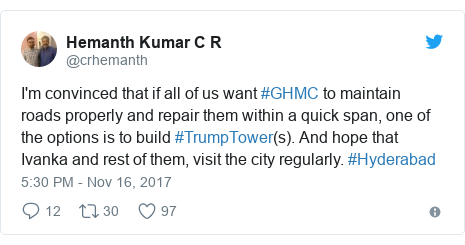 Twitter post by @crhemanth: I'm convinced that if all of us want #GHMC to maintain roads properly and repair them within a quick span, one of the options is to build #TrumpTower(s). And hope that Ivanka and rest of them, visit the city regularly. #Hyderabad