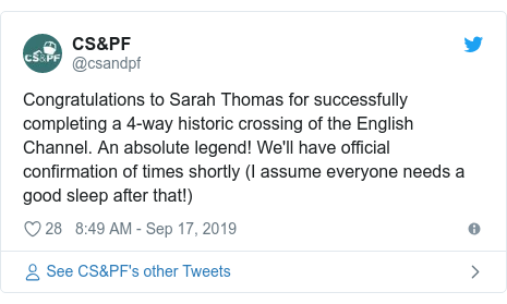 Twitter post by @csandpf: Congratulations to Sarah Thomas for successfully completing a 4-way historic crossing of the English Channel. An absolute legend! We'll have official confirmation of times shortly (I assume everyone needs a good sleep after that!)