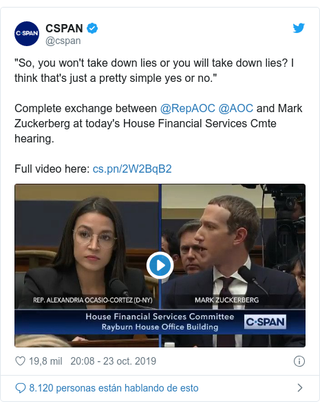 """Publicación de Twitter por @cspan: """"So, you won't take down lies or you will take down lies? I think that's just a pretty simple yes or no.""""Complete exchange between @RepAOC @AOC and Mark Zuckerberg at today's House Financial Services Cmte hearing.  Full video here"""