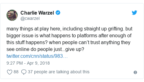 Twitter post by @cwarzel: many things at play here, including straight up grifting. but bigger issue is what happens to platforms after enough of this stuff happens? when people can't trust anything they see online do people just...give up?