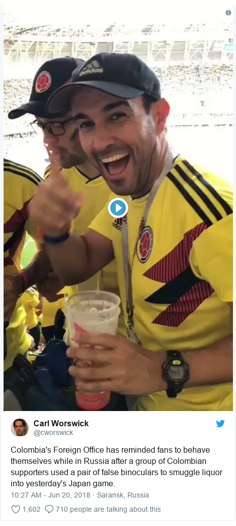 Twitter post by @cworswick: Colombia's Foreign Office has reminded fans to behave themselves while in Russia after a group of Colombian supporters used a pair of false binoculars to smuggle liquor into yesterday's Japan game.