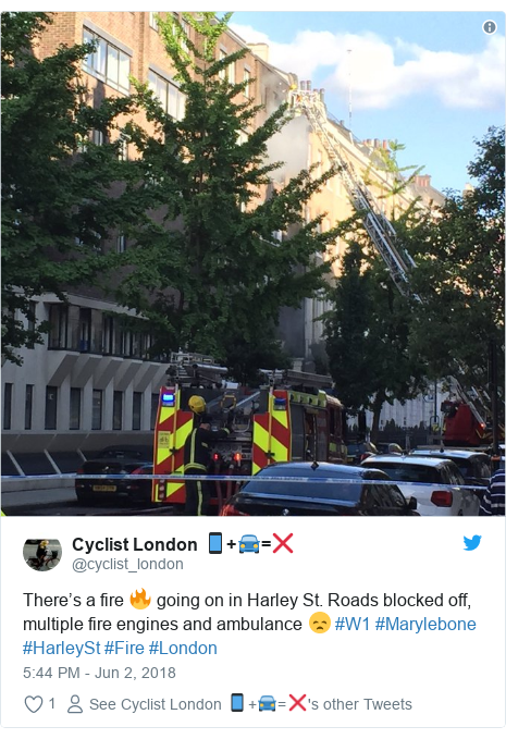 Twitter post by @cyclist_london: There's a fire 🔥 going on in Harley St. Roads blocked off, multiple fire engines and ambulance 😞 #W1 #Marylebone #HarleySt #Fire #London