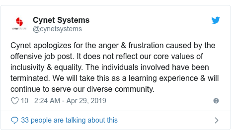 Twitter post by @cynetsystems: Cynet apologizes for the anger & frustration caused by the offensive job post. It does not reflect our core values of inclusivity & equality. The individuals involved have been terminated. We will take this as a learning experience & will continue to serve our diverse community.
