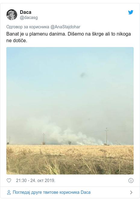 Twitter post by @dacasg: Banat je u plamenu danima. Dišemo na škrge ali to nikoga ne dotiče.