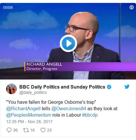 "Twitter post by @daily_politics: ""You have fallen for George Osborne's trap"" @RichardAngell tells @OwenJones84 as they look at @PeoplesMomentum role in Labour #bbcdp"