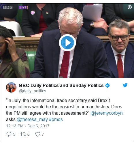 "Twitter post by @daily_politics: ""In July, the international trade secretary said Brexit negotiations would be the easiest in human history. Does the PM still agree with that assessment?"" @jeremycorbyn asks @theresa_may #pmqs"