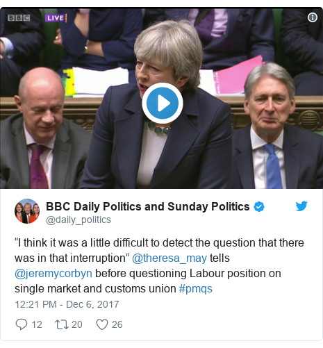 "Twitter post by @daily_politics: ""I think it was a little difficult to detect the question that there was in that interruption"" @theresa_may tells @jeremycorbyn before questioning Labour position on single market and customs union #pmqs"