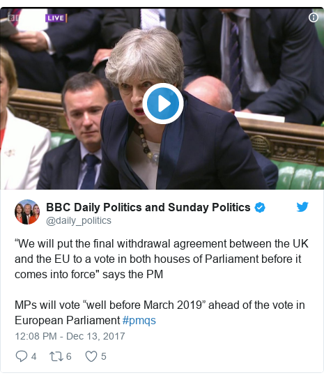 """Twitter post by @daily_politics: """"We will put the final withdrawal agreement between the UK and the EU to a vote in both houses of Parliament before it comes into force"""" says the PMMPs will vote """"well before March 2019"""" ahead of the vote in European Parliament #pmqs"""