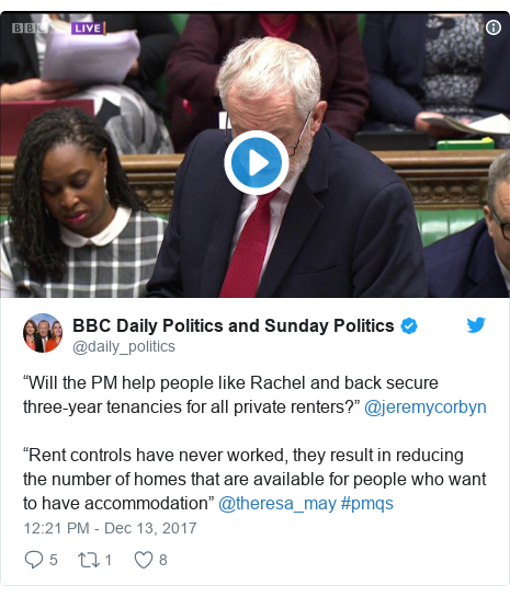 """Twitter post by @daily_politics: """"Will the PM help people like Rachel and back secure three-year tenancies for all private renters?"""" @jeremycorbyn""""Rent controls have never worked, they result in reducing the number of homes that are available for people who want to have accommodation"""" @theresa_may #pmqs"""