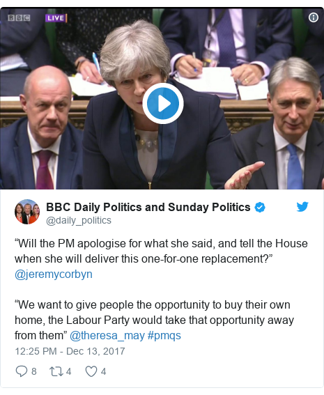 """Twitter post by @daily_politics: """"Will the PM apologise for what she said, and tell the House when she will deliver this one-for-one replacement?"""" @jeremycorbyn """"We want to give people the opportunity to buy their own home, the Labour Party would take that opportunity away from them"""" @theresa_may #pmqs"""