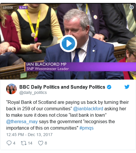 """Twitter post by @daily_politics: """"Royal Bank of Scotland are paying us back by turning their back in 259 of our communities"""" @ianblackford asking her to make sure it does not close """"last bank in town"""" @theresa_may says the government """"recognises the importance of this on communities"""" #pmqs"""