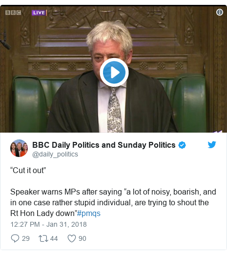 """Twitter post by @daily_politics: """"Cut it out"""" Speaker warns MPs after saying """"a lot of noisy, boarish, and in one case rather stupid individual, are trying to shout the Rt Hon Lady down""""#pmqs"""