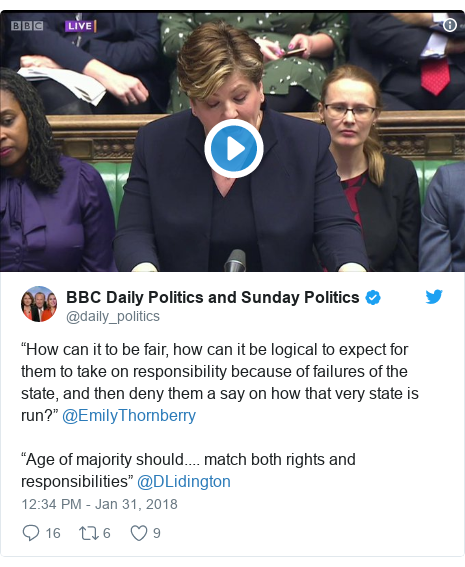 """Twitter post by @daily_politics: """"How can it to be fair, how can it be logical to expect for them to take on responsibility because of failures of the state, and then deny them a say on how that very state is run?"""" @EmilyThornberry""""Age of majority should.... match both rights and responsibilities"""" @DLidington"""