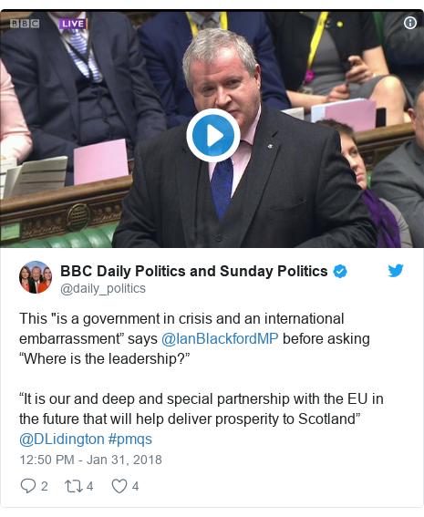 """Twitter post by @daily_politics: This """"is a government in crisis and an international embarrassment"""" says @IanBlackfordMP before asking """"Where is the leadership?""""""""It is our and deep and special partnership with the EU in the future that will help deliver prosperity to Scotland"""" @DLidington #pmqs"""