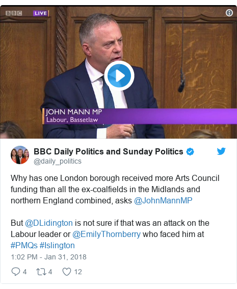 Twitter post by @daily_politics: Why has one London borough received more Arts Council funding than all the ex-coalfields in the Midlands and northern England combined, asks @JohnMannMP But @DLidington is not sure if that was an attack on the Labour leader or @EmilyThornberry who faced him at #PMQs #Islington