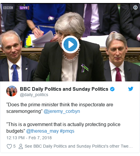 """Twitter post by @daily_politics: """"Does the prime minister think the inspectorate are scaremongering"""" @jeremy_corbyn""""This is a government that is actually protecting police budgets"""" @theresa_may #pmqs"""