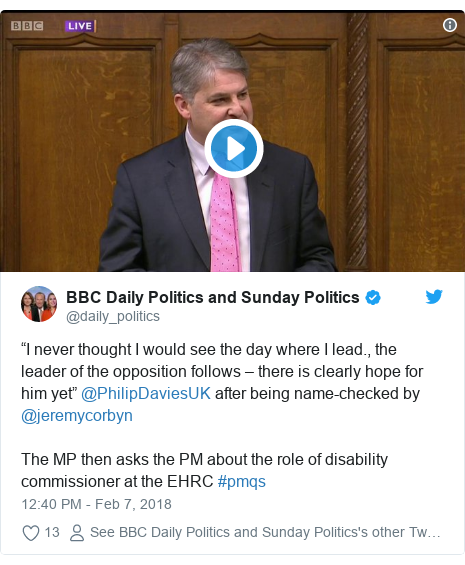 "Twitter post by @daily_politics: ""I never thought I would see the day where I lead., the leader of the opposition follows – there is clearly hope for him yet"" @PhilipDaviesUK after being name-checked by @jeremycorbyn The MP then asks the PM about the role of disability commissioner at the EHRC #pmqs"