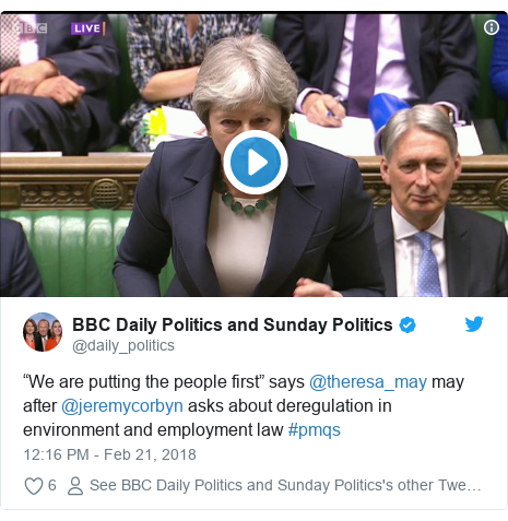 """Twitter post by @daily_politics: """"We are putting the people first"""" says @theresa_may may after @jeremycorbyn asks about deregulation in environment and employment law #pmqs"""