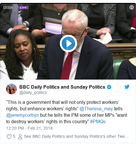 """Twitter post by @daily_politics: """"This is a government that will not only protect workers' rights, but enhance workers' rights"""" @Theresa_may tells @jeremycorbyn but he tells the PM some of her MPs """"want to destroy workers' rights in this country"""" #PMQs"""