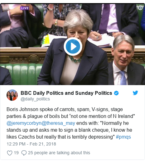 """Twitter post by @daily_politics: Boris Johnson spoke of carrots, spam, V-signs, stage parties & plague of boils but """"not one mention of N Ireland"""" @jeremycorbyn@theresa_may ends with  """"Normally he stands up and asks me to sign a blank cheque, I know he likes Czechs but really that is terribly depressing"""" #pmqs"""