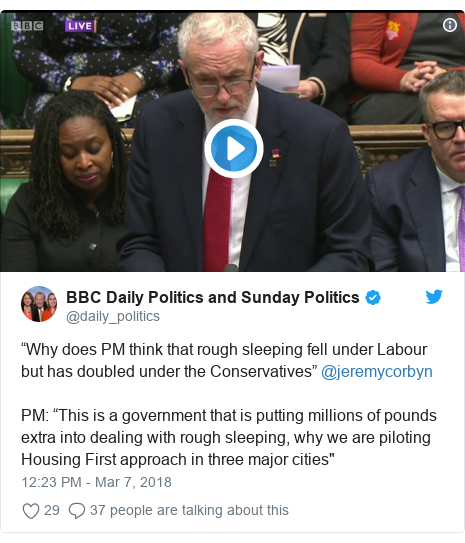 """Twitter post by @daily_politics: """"Why does PM think that rough sleeping fell under Labour but has doubled under the Conservatives"""" @jeremycorbynPM  """"This is a government that is putting millions of pounds extra into dealing with rough sleeping, why we are piloting Housing First approach in three major cities"""""""