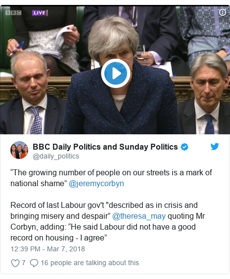 """Twitter post by @daily_politics: """"The growing number of people on our streets is a mark of national shame"""" @jeremycorbynRecord of last Labour gov't """"described as in crisis and bringing misery and despair"""" @theresa_may quoting Mr Corbyn, adding  """"He said Labour did not have a good record on housing - I agree"""""""