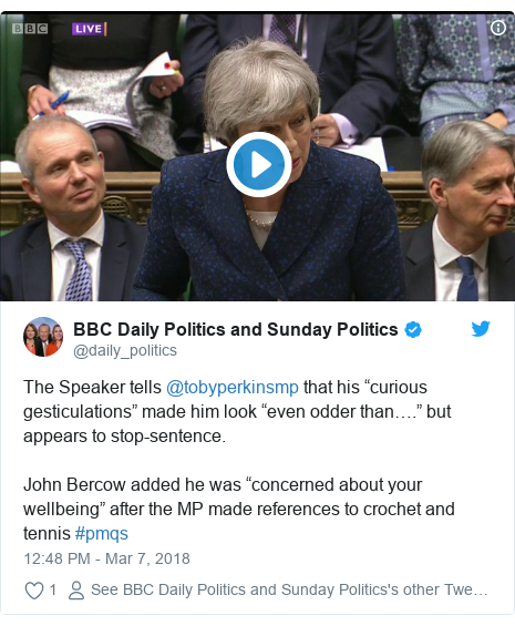 """Twitter post by @daily_politics: The Speaker tells @tobyperkinsmp that his """"curious gesticulations"""" made him look """"even odder than…."""" but appears to stop-sentence.John Bercow added he was """"concerned about your wellbeing"""" after the MP made references to crochet and tennis #pmqs"""