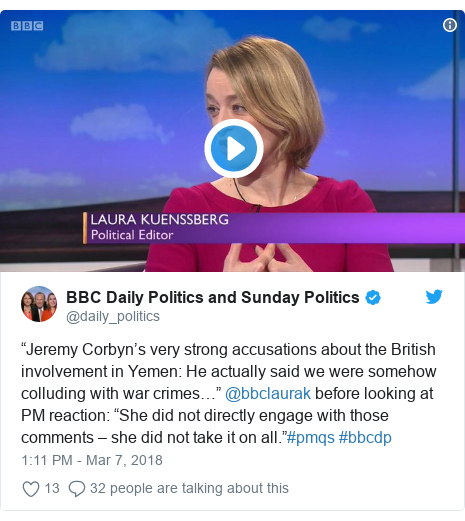 """Twitter post by @daily_politics: """"Jeremy Corbyn's very strong accusations about the British involvement in Yemen  He actually said we were somehow colluding with war crimes…"""" @bbclaurak before looking at PM reaction  """"She did not directly engage with those comments – she did not take it on all.""""#pmqs #bbcdp"""