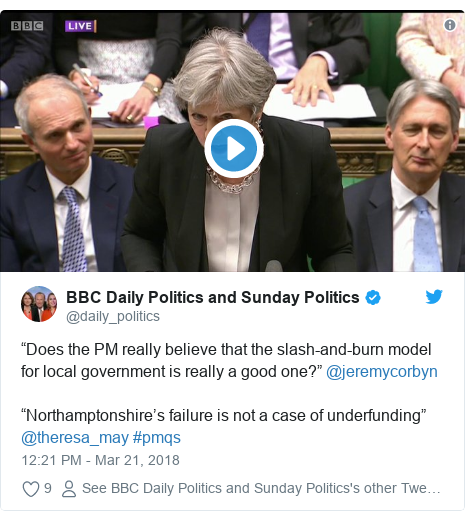 "Twitter post by @daily_politics: ""Does the PM really believe that the slash-and-burn model for local government is really a good one?"" @jeremycorbyn ""Northamptonshire's failure is not a case of underfunding"" @theresa_may #pmqs"