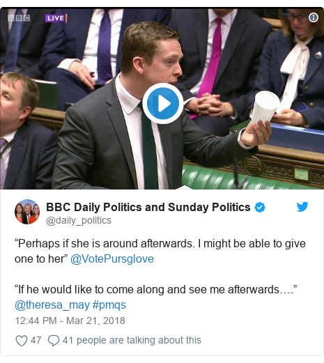 "Twitter post by @daily_politics: ""Perhaps if she is around afterwards. I might be able to give one to her"" @VotePursglove""If he would like to come along and see me afterwards…."" @theresa_may #pmqs"