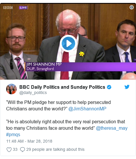 """Twitter post by @daily_politics: """"Will the PM pledge her support to help persecuted Christians around the world?"""" @JimShannonMP""""He is absolutely right about the very real persecution that too many Christians face around the world"""" @theresa_may #pmqs"""