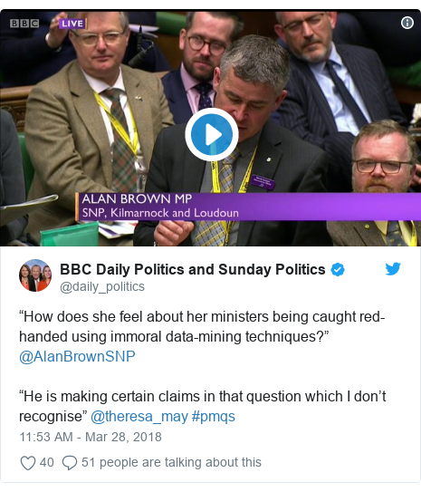 """Twitter post by @daily_politics: """"How does she feel about her ministers being caught red-handed using immoral data-mining techniques?"""" @AlanBrownSNP """"He is making certain claims in that question which I don't recognise"""" @theresa_may #pmqs"""
