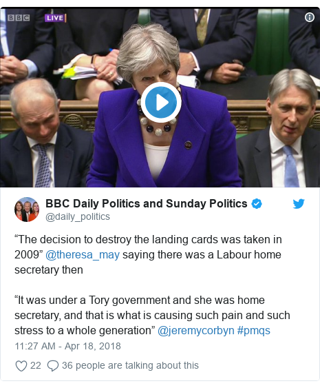 "Twitter post by @daily_politics: ""The decision to destroy the landing cards was taken in 2009"" @theresa_may saying there was a Labour home secretary then""It was under a Tory government and she was home secretary, and that is what is causing such pain and such stress to a whole generation"" @jeremycorbyn #pmqs"